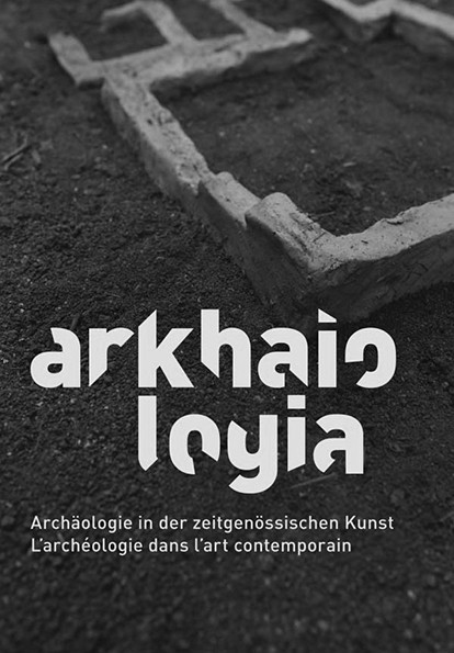 arkhaiologia  - Archäologie in der zeitgenössischen Kunst